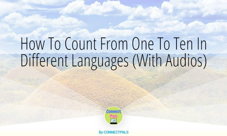 How To Count From One To Ten In Different Languages (With Audios)
