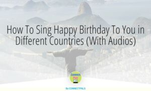 How To Sing Happy Birthday To You in Different Countries (With Audios)