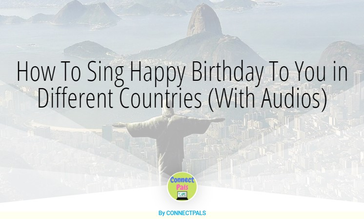Read more about the article How To Sing Happy Birthday To You in Different Countries (With Audios)