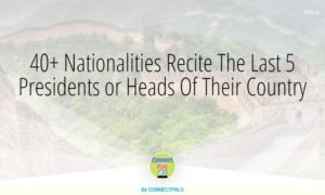 40+ Nationalities Recite The Last 5 Presidents or Heads Of Their Country