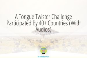 A Tongue Twister Challenge Participated By 40+ Countries (With Audios)