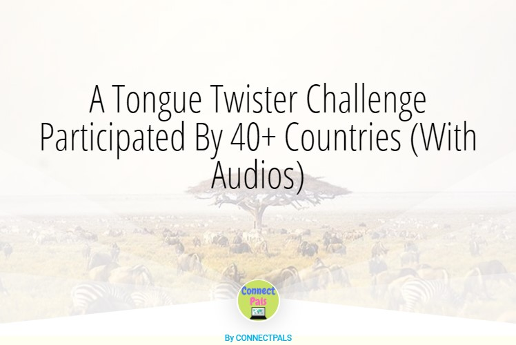 Read more about the article A Tongue Twister Challenge Participated By 40+ Countries (With Audios)