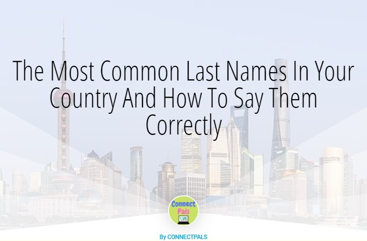 Read more about the article 5 Most Common Last Names In Each Country And How To Say Them Correctly