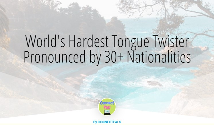 World's Hardest Tongue Twister Fearlessly Pronounced by 30+ Different Nationalities